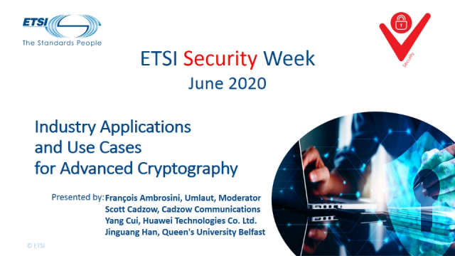 ETSI Security Week:Industry Applications and Use Cases for Advanced Cryptography