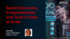 Speed Discovery, Comprehension and Trust in Data at Scale