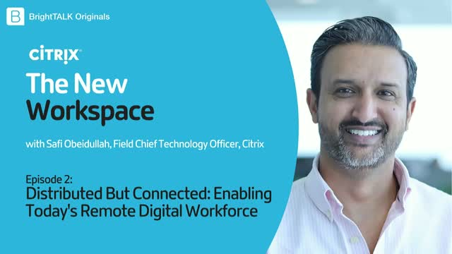 Distributed But Connected: Enabling Today's Remote Digital Workforce