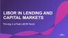 LIBOR in Lending and Capital Markets – thriving in a post-LIBOR world
