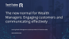New normal for Wealth Managers: Engaging customers and communicating effectively