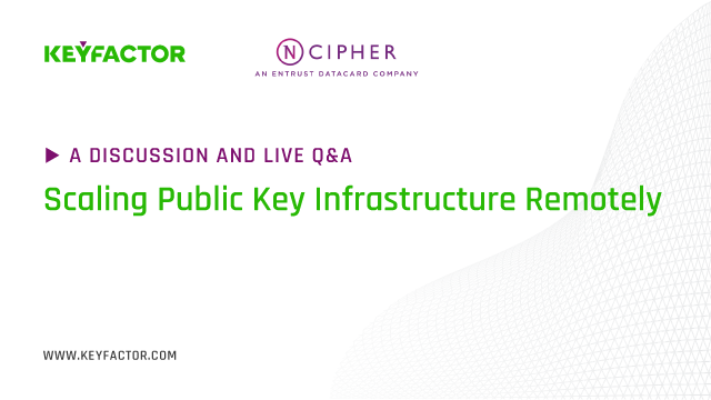 Live Q&A: Scaling Public Key Infrastructure Remotely