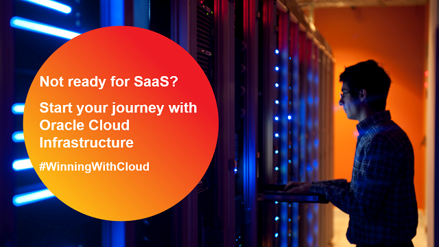Not ready for SaaS yet? Start your journey with Oracle Cloud Infrastructure
