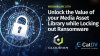 Unlock the Value of your Media Asset Library while Locking out Ransomware