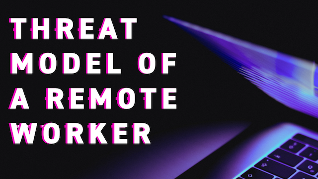 Threat Model of a Remote Worker