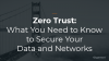 Zero Trust: What You Need to Know to Secure Your Data and Networks