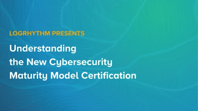 Understanding the New Cybersecurity Maturity Model Certification