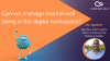 Can we manage mental well being in the digital workspace?