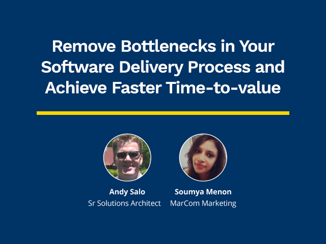 Remove Bottlenecks in Your Software Delivery Process and Achieve Faster Time-to-