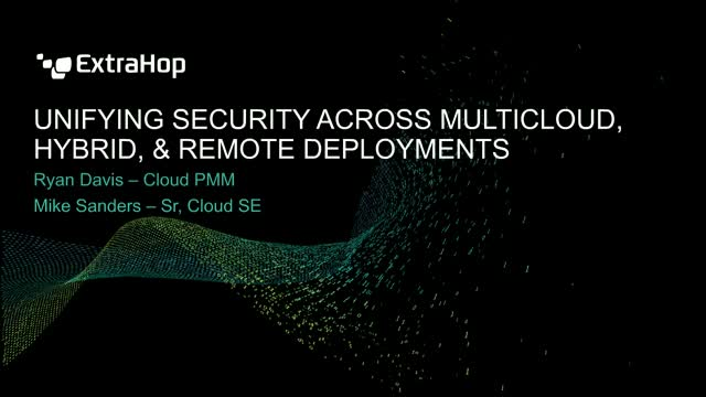 Unifying Security Across Multicloud, Hybrid, & Remote Deployment