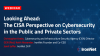 Looking Ahead: CISA Perspective on Cybersecurity in the Public & Private Sectors