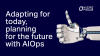 Adapting for today, planning for the future with AIOps