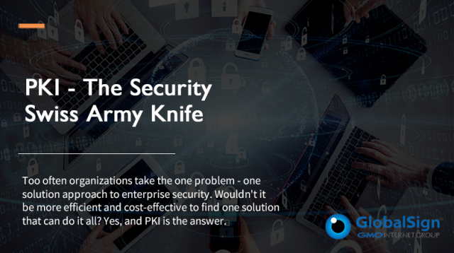 GlobalSign Webcast - PKI - The Security Swiss Army Knife