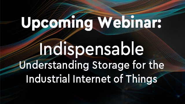 Indispensable – Understanding Storage for the Industrial Internet of Things