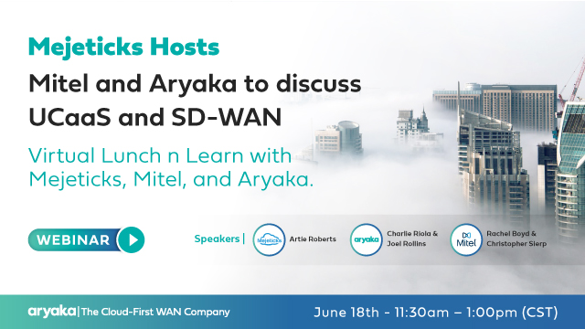Mejeticks hosts Mitel and Aryaka to discuss UCaaS and SD-WAN