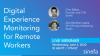 Digital Experience Monitoring for Remote Workers