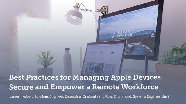 Best Practices for Managing Apple Devices: Secure and Empower a Remote Workforce