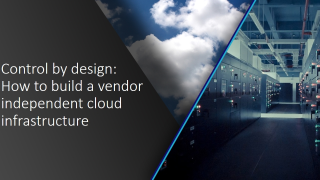 Control by design - How to build a vendor independent cloud infrastructure