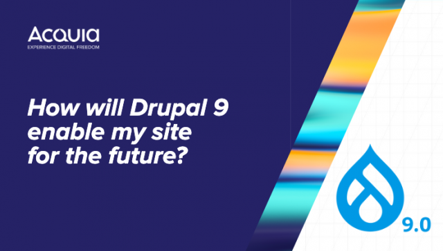 How Will Drupal 9 Enable My Site For The Future?