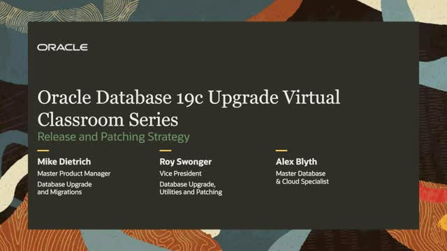 Oracle Database 19c Upgrade Virtual Classroom Series: Release Strategy and Patch