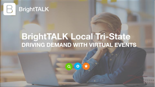BrightTALK Local Tri-State: Driving Demand with Virtual Events and Webinars