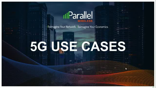 Parallel Wireless OpenRAN Solutions | Webinar Series: Part 3.1 – 5G Use Cases