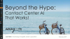 Beyond the Hype: Contact Center AI That Works