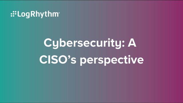 Cybersecurity: A CISO's perspective
