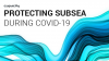 Protecting subsea during Covid-19