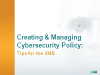 Creating and Managing a Cyber Security Policy: Tips for the SMB