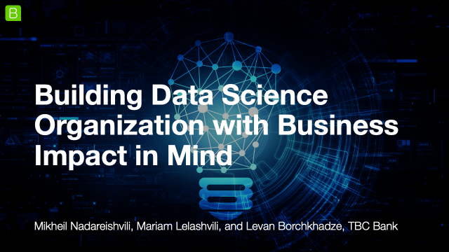 Building Data Science Organization with Business Impact in Mind