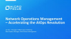 Network Operations Management – Accelerating the AIOps Revolution