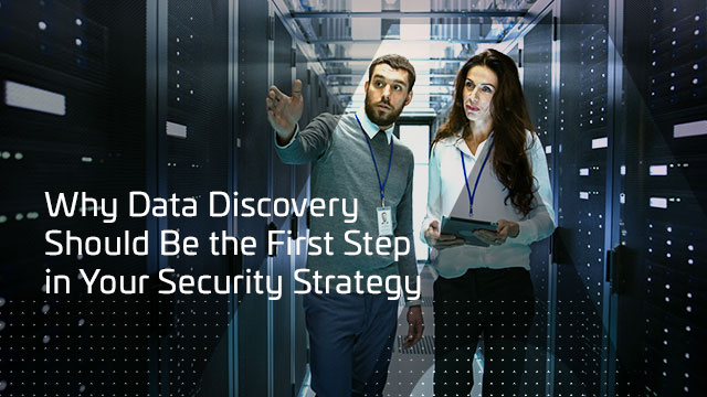 Why Data Discovery Should Be the First Step in Your Security Strategy
