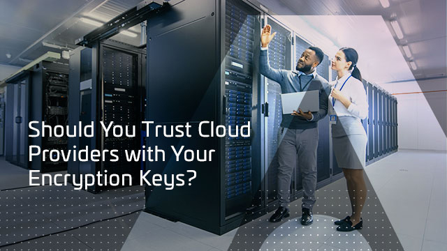 Should You Trust Cloud Providers with Your Encryption Keys?