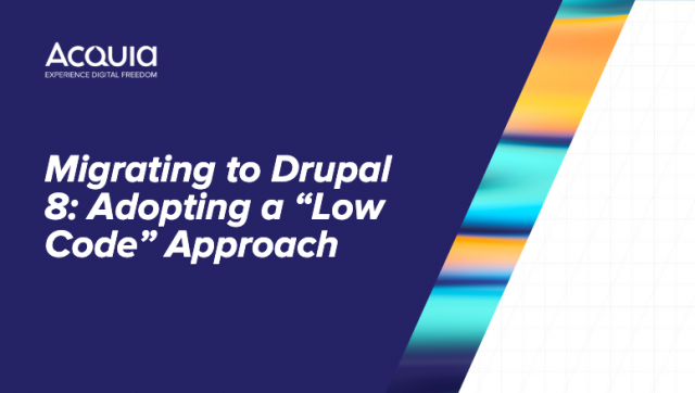 "Migrating to Drupal 8: Adopting a ""Low Code"" Approach"