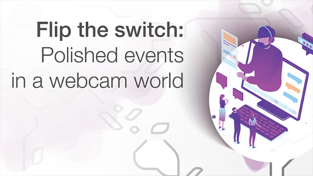 Flip the Switch: Polished events in a webcam world