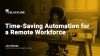 Time-Saving Automation for a Remote Workforce