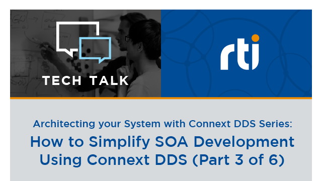 How to Simplify SOA Development Using Connext DDS, Part 3 of 6