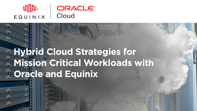 Hybrid Cloud Strategies for Critical Workloads by Oracle & Equinix
