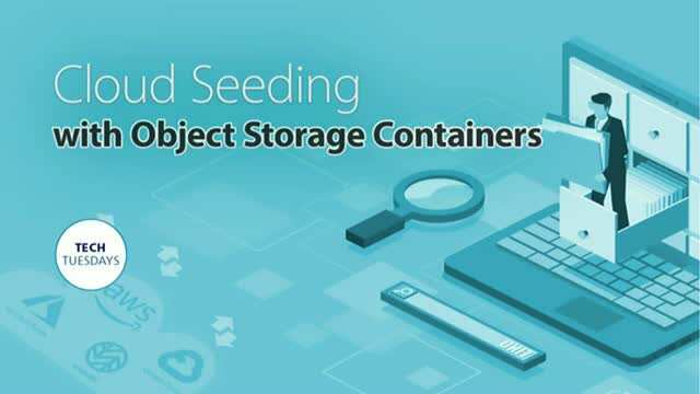 Cloud Seeding with Object Storage Containers, Tech Tuesday webinar