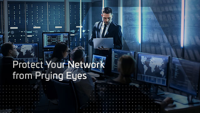 Protect Your Network from Prying Eyes