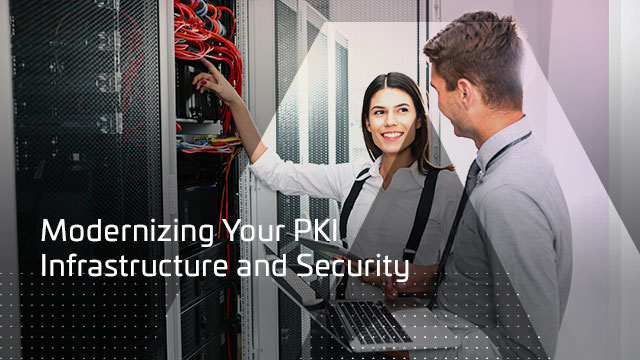 Modernizing Your PKI Infrastructure and Security