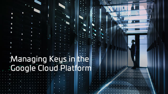 Managing Keys in the Google Cloud Platform