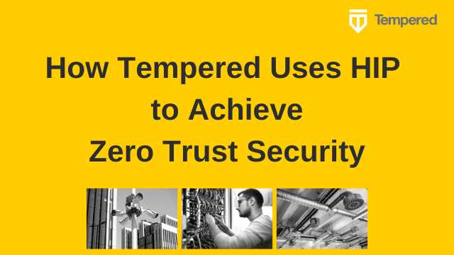 How Tempered Uses HIP to Achieve Zero Trust Security