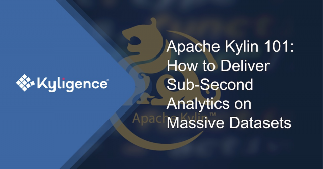 Apache Kylin 101: How to Deliver Sub-Second Analytics on Massive Datasets