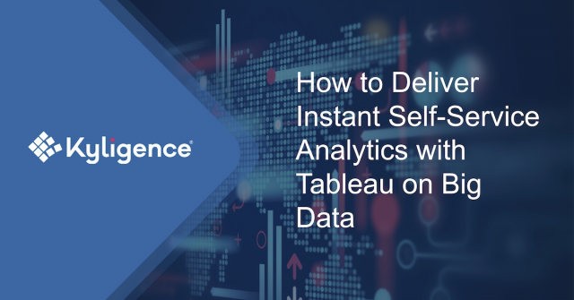 How to Deliver Instant Self-Service Analytics with Tableau on Big Data
