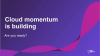 Cloud momentum is building: Are you ready?