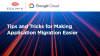 Tips and Tricks for Making Application Migration Easier