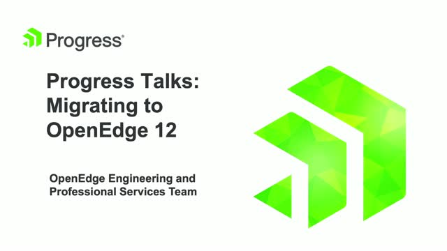 Progress Talks: Migrating to OpenEdge 12