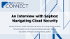 An Interview with Sophos: Navigating Cloud Security